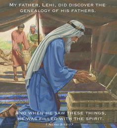 """Lehi learned about his ancestors and it filled him with the Spirit. Same thing happens for us! """"My father, Lehi, did discover the genealogy of his fathers. And when he saw these things, he was filled with the spirit."""""""