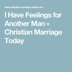 I Have Feelings for Another Man » Christian Marriage Today