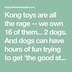 Kong toys are all the rage -- we own 16 of them... 2 dogs. And dogs can have hours of fun trying to get 'the good stuff' out of their Kong toys. BUT, cleaning them isn't quite so fun. Here's what I do... works like a charm for me!