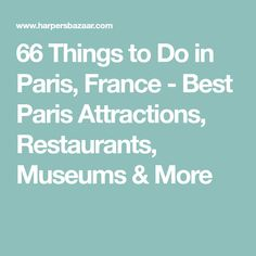 66 Things to Do in Paris, France - Best Paris Attractions, Restaurants, Museums & More