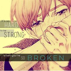 It's so hard to be strong when you're so broken
