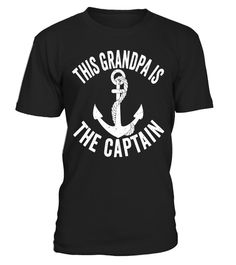 """# Mens This Grandpa Is The Captain Shirt: Funny Boating Boat Gift .  Special Offer, not available in shops      Comes in a variety of styles and colours      Buy yours now before it is too late!      Secured payment via Visa / Mastercard / Amex / PayPal      How to place an order            Choose the model from the drop-down menu      Click on """"Buy it now""""      Choose the size and the quantity      Add your delivery address and bank details      And that's it!      Tags: Funny ship…"""