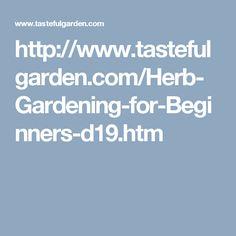http://www.tastefulgarden.com/Herb-Gardening-for-Beginners-d19.htm