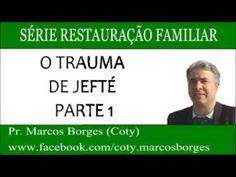 O TRAUMA DE JEFTÉ -- PARTE 1 - PR MARCOS BORGES (COTY) - 2914