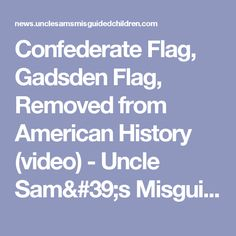 Confederate Flag, Gadsden Flag, Removed from American History (video) - Uncle Sam's Misguided Children