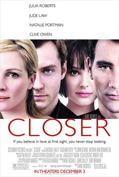High resolution official theatrical movie poster ( of for Closer Image dimensions: 802 x Directed by Mike Nichols. Jude Law, Julia Roberts, Robert Fox, Robert Movie, Clive Owen, Tv Series Online, Movies Online, Natalie Portman Closer, Natalie Portman Movies