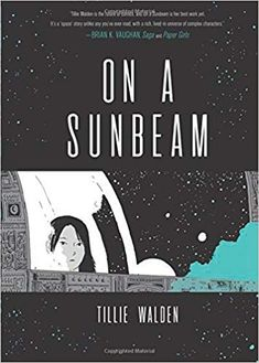On a Sunbeam by Tillie Walden. An epic graphic novel about a girl who travels to the ends of the universe to find a long lost love, from acclaimed author Tillie Walden. Summer Reading Lists, Beach Reading, New Books, Good Books, Books To Read, Space Story, Sci Fi Comics, Books 2018, New Students