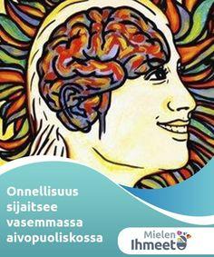 Onnellisuus sijaitsee vasemmassa aivopuoliskossa   Tohtori Richard Davidson paljastaa kirjassaanThe emotional life of your brain, että onnellisuus sijaitsee lähinnä vasemmassa aivopuoliskossamme. Mental Health, Mental Illness