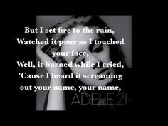 Song: Set Fire to the Rain   Artitst: Adele   All Rights Are to the Original Owners (not me)     One of my favorites from Adele's latest album 21     Disclaimer: None of this is mine. All is Adele's     did the best I could do with the lyrics. Mistakes happen, if you find one feel free to drop it in the comment box. Enjoy!