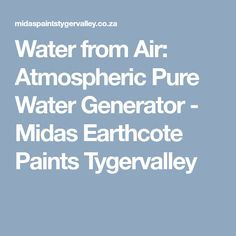 Water from Air: Atmospheric Pure Water Generator - Midas Earthcote Paints Tygervalley Water Generator, Water From Air, Diy, Pure Products, Painting, Bricolage, Painting Art, Do It Yourself, Paintings