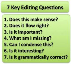 Key editing questions: Does this make sense? Does it flow right? What am I missing? Can I condense this? Is it interesting? Is it grammatically correct? Book Writing Tips, Editing Writing, Writing Resources, Teaching Writing, Writing Help, Writing Skills, Writing Prompts, Copy Editing, Teaching Tips