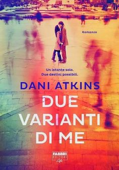 """""""Leggere è... Sognare"""": """"Due varianti di me""""  di  Dani Atkins"""