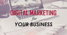 Why Should You Use Digital Marketing For Your Business?
