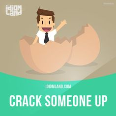 """Crack someone up"" means ""to make someone laugh"". Example: That comedian really knows how to crack up an audience."