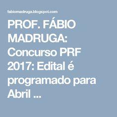 PROF. FÁBIO MADRUGA: Concurso PRF 2017: Edital é programado para Abril ...