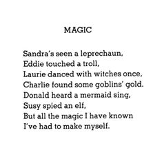 All the magic I have known, I've had to make myself- shel Silverstein