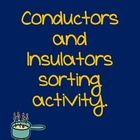 Students cut out pictures of conductors and insulators and glue them to a chart in the appropriate place....