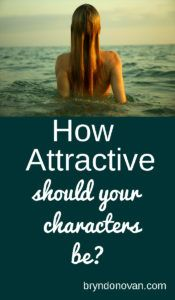 How Attractive Should Your Characters Be? #describing characters #physical appearance #writing #fiction