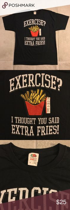 """Exercise? I thought you said extra fries! Shirt NWT """"Exercise? I thought you said extra fries!"""" Black Tee Shirt Size XL  20% bundle discount! Will consider reasonable offers! Smoke- & pet-free home Any questions? Just ask! Tops Tees - Short Sleeve"""