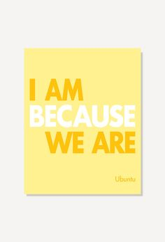 African Proverb - i am because we are