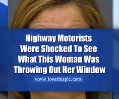 Highway Motorists Were Shocked To See What This Woman Was Throwing Out Her Window