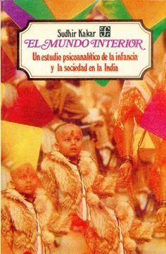 El mundo interior : un estudio psicoanalítico de la infancia y la sociedad en la India / Sudhir Kakar.-- México : Fondo de Cultura Económica, 1987 en http://absysnet.bbtk.ull.es/cgi-bin/abnetopac?TITN=123843