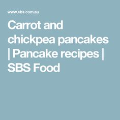 Carrot and chickpea pancakes | Pancake recipes | SBS Food