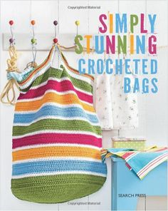 Simply Stunning Crocheted Bags - includes 23 crochet bag patterns! New!