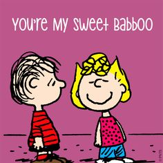 You're my sweet babboo.