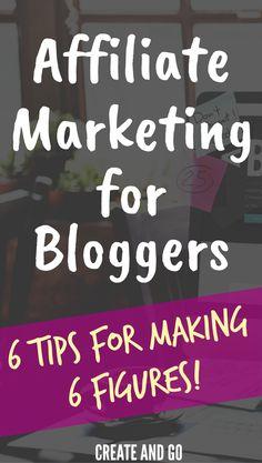 Affiliate Marketing for Bloggers - 6 Tips for Making 6 Figures   Make Money Blogging   Monetize a Blog   Blog Monetization   Createandgo.co