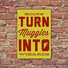Books Turn Muggles into Wizards Poster – Print Proxy t shirt, shirt, tank, top, tank top, racerback, funny, nerdy, geek, nerd, comic, book, tv, retro, vintage, clothes, summer, spring, graphic, tee, swag, dress, hipster, pink, girls, boys, men, women, pop, culture, new, movies, girly, pink, nerd, trendy, pink, now, fashion, columbus, ohio, sale,