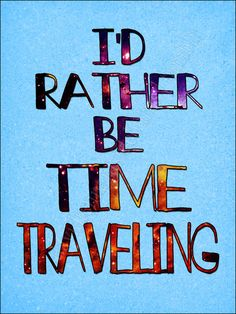 I'd Rather Be Time Traveling 12x16. $15.00, via Etsy.