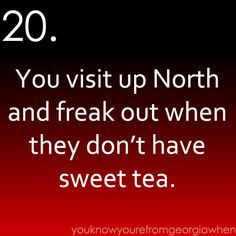 """I can live without sweet for a few days, but grits not being available is another matter. U should have to live up here and be from the south! Only """"hot tea"""" up North, learned to say """"ice tea""""!"""