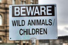 Beware , I have also seen wild children.