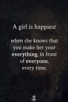 A girl is happiest when she knows that you make her your everything, in front of everyone, every time love quotes relationship girl quotes love pic love images for her Time Love Quotes, Now Quotes, True Quotes, Quotes To Live By, Inspirational Quotes About Love, Quotes For Loved Ones, Motivational Love Quotes, Making Love Quotes, True Love Quotes For Him