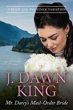 Mr. Darcy's Mail-Order Bride:  A Pride and Prejudice Variation by J Dawn King
