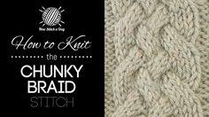 How to Knit the Chunky Braid Stitch - New Stitch A Day