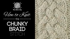 How to Knit the Chunky Braid Stitch