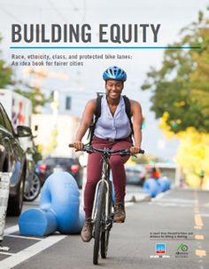 """Terrific Resource on Building Equity from The Alliance for Biking and Walking. Advance your """"thinking about equity, diversity and their connection to urban infrastructure""""."""