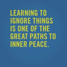 Ignoring (some) things can lead to inner peace