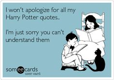 Funny Somewhat Topical Ecard: I wont apologize for all my Harry Potter quotes.. Im just sorry you cant understand them.