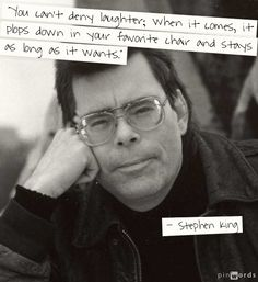 """""""You can't deny laughter; when it comes, it plops down in your favorite chair and stays as long as it wants"""" - Stephen King Steven King Quotes, Good People, Amazing People, Horror Books, Inspiring Things, Inspiring People, Life Advice, Favorite Quotes, Quotations"""