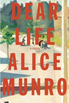 Dear Life: Stories by Alice Munro. Winner of the 2013 Nobel Prize for Literature.