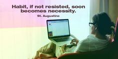 Habit, if not resisted, soon becomes necessity. ~Saint Augustine  #habits #resist #necessity #quotes