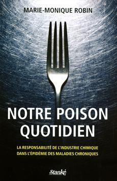 NOTRE POISON QUOTIDIEN  La responsabilité de l'industrie chimique dans l'épidémie des maladies chroniques  Par l'auteur Marie-Monique Robin