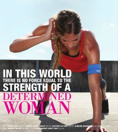 In this world there is no force equal to the strength of a determined woman.