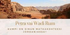 Historiallinen Petran kalliokaupunki vai Wadi Rumin punainen autiomaa. Kumpi sinun kannattaa valita matkakohteeksesi? Petra ja Wadi Rum, Jordania. Matkablogi Suunnaton.