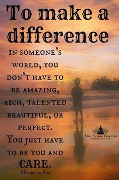 """✔zϮ """"To make a difference in someone's world, you don't have to be amazing, rich, talented, beautiful or perfect. You just have to be you and CARE!"""" ~Rebecca Fox www.womenlifewarriors.com"""