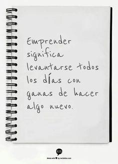 #Emprender es levantarse todos los días con ganas de hacer algo nuevo