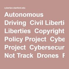 Centre for Internet & Society topics: Autonomous Driving  Civil Liberties  Copyright  Crypto Policy Project  Cybersecurity  Do Not Track  Drones  Fair Use  Free Speech  Intellectual Property  Network Neutrality  Privacy  Robotics  SOPA Protect IP